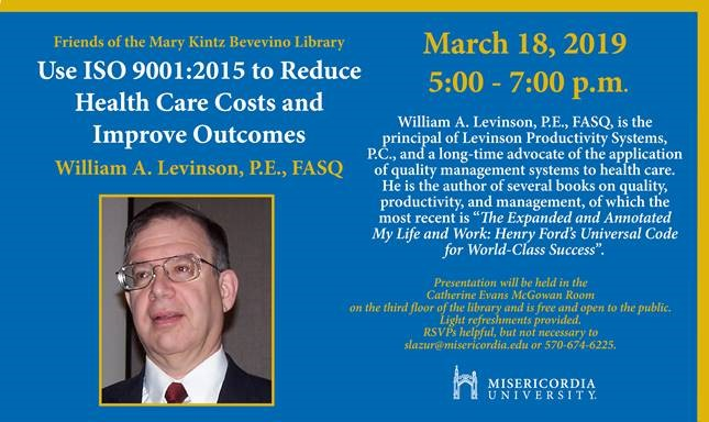 Use ISO 9001:2015 to Reduce Health Care Costs and Improve Outcomes  Presented by William A. Levinson, P.E., FASQ